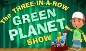 The Three-in-a-Row Green Planet Show